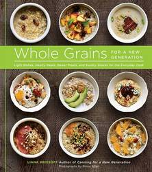 Whole Grains for a New Generation Light Dishes, Hearty Meals, Sweet Treats, and Sundry Snacks for the Everyday Cook product image