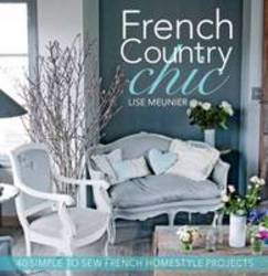 French Country Chic 40 Sewing Projects for Customising and Decorating Your Home product image
