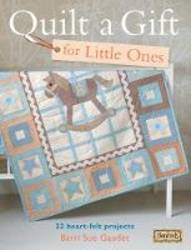 Quilt a Gift for Little Ones 22 Heart-Felt Projects product image