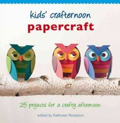 Kids' Crafternoon Papercraft 25 projects for a crafty afternoon product image