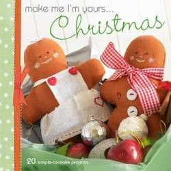 Make Me I'm Yours... Christmas Over 20 Fun Festive Projects product image
