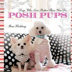 Posh Pups Dogs Who Live Better Than You Do product image