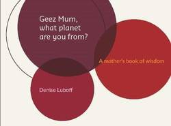 Geez Mum, What Planet are You From? A Mother's Book of Wisdom product image