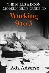 The Mills & Boon Modern Girl's Guide to: Working 9-5: Career Advice for Feminists product image