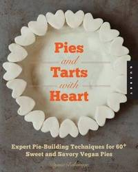 Pies and Tarts with Heart : Expert Pie-Building Techniques for 60+ Sweet and Savory Vegan Pies product image