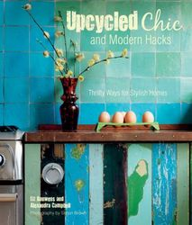 Upcycled Chic and Modern Hacks : Thrifty Ways for Stylish Homes product image