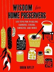 Wisdom for Home Preservers : 500 Tips for Pickling, Canning, Curing, Smoking, and More product image