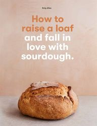 How To Raise A Loaf and Fall In Love With Sourdough product image