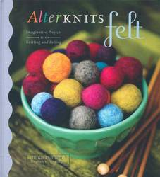 AlterKnits Felt Imaginative Projects for Knitting and Felting product image