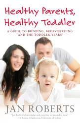 Healthy Parents, Healthy Toddler: A Guide to Bonding, Breast Feeding and the Toddler years product image