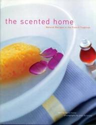The Scented Home : Natural Recipes in the French Tradition product image