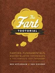 The Fart Tootorial : Farting Fundamentals, Master Blaster Techniques, and the Complete Toot Taxonomy product image